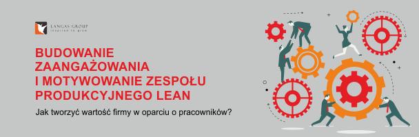 Budowanie zaangażowania i motywowanie zespołu produkcyjnego lean